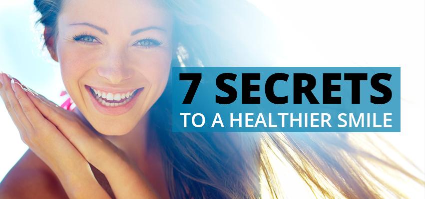 7 Secrets to a Healthier Smile