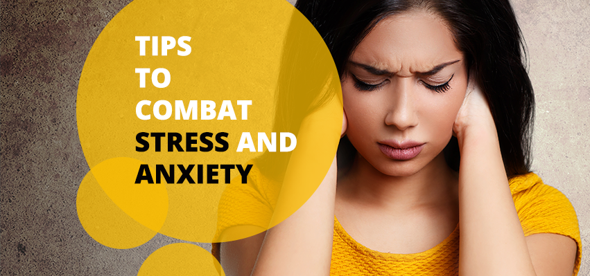 Tips To Combat Stress and Anxiety