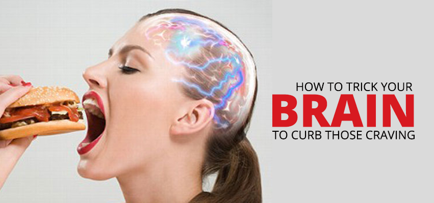How To Trick Your Brain To Curb Those Cravings