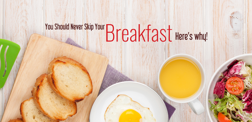 You Should Never Skip Your Breakfast. Here's why!