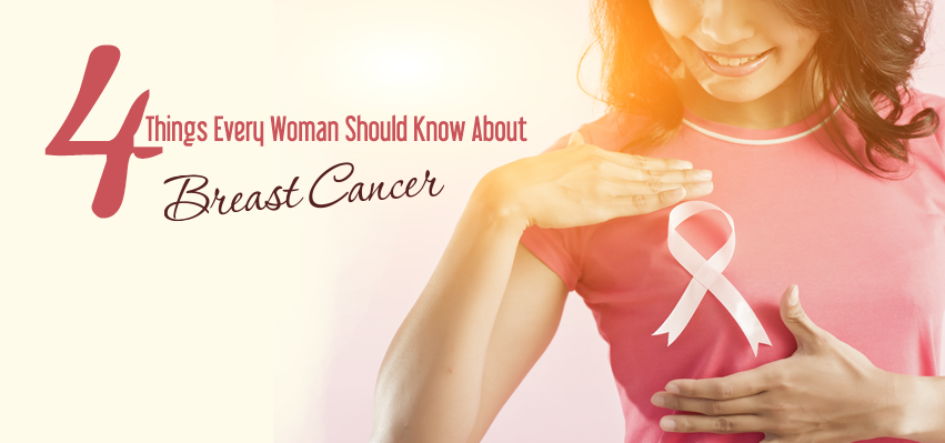 4 Things About Breast Cancer Every Woman Should Know