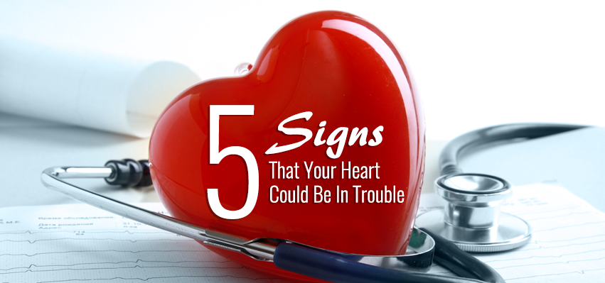 5 Signs That Your Heart Could Be In Trouble